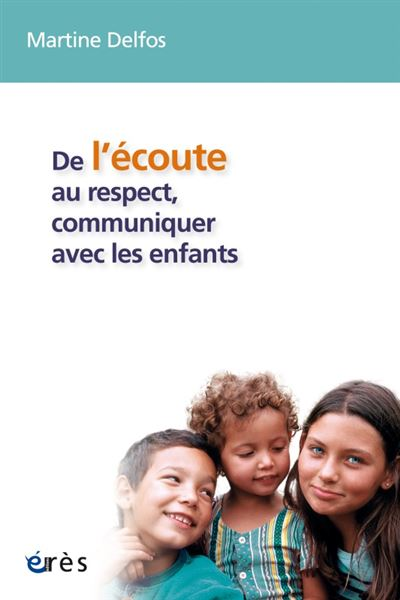De l'ecoute au respect, communiquer avec les enfants
