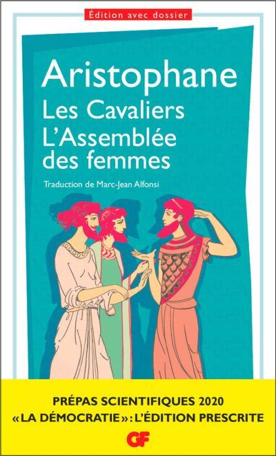 Les Cavaliers – L'Assemblée des femmes. Prépas scientifiques 2019-2020 Edition prescrite GF de Aristophane