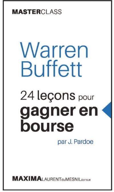 Warren Buffett - 24 leçons pour gagner en bourse par J. Pardoe (Masterclass) - 9782818806388 - 12,99 €
