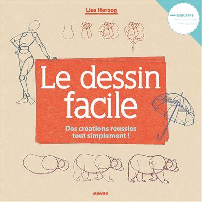 Le Dessin Facile La Methode Pour Debuter A Partir De Formes Simples Broche Lise Herzog Achat Livre Fnac