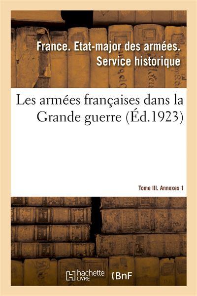 Les armées françaises dans la Grande guerre. Tome III. Annexes 1