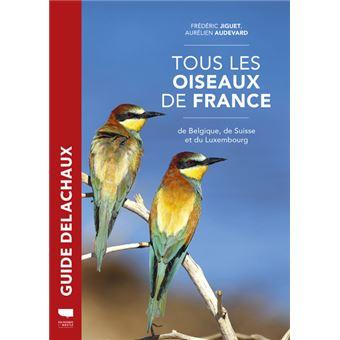 Tous Les Oiseaux De France De Belgique De Suisse Et Du Luxembourg 600 Especes En Photos Broche Aurelien Audevard Frederic Jiguet Achat Livre Fnac