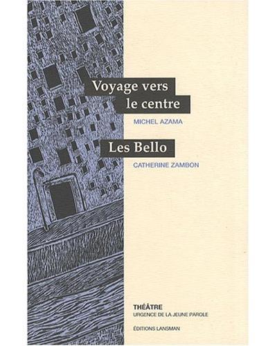Voyage vers le centre, les Bello