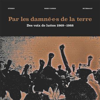 Par les damné.e.s de la terre Des voix de luttes 1969-1988