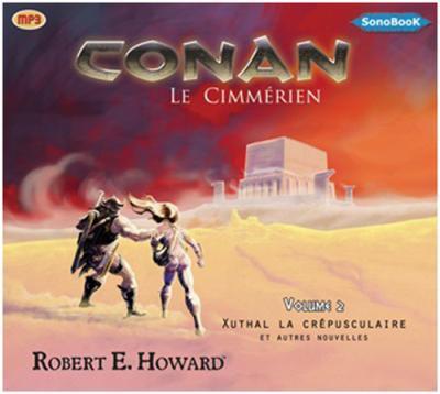 Conan le cimmérien : Xuthal la crépusculaire et autres nouvelles