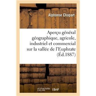 Aperçu général géographique, agricole, industriel et commercial sur la vallée de l'Euphrate