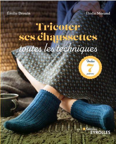 Tricoter ses chaussettes : toutes les techniques - Inclus : 7 patrons - 9782212731255 - 14,99 €