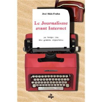 """Résultat de recherche d'images pour """"Le journalisme avant Internet : au temps fou des grands reporters"""""""