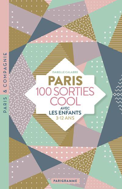 Paris 100 Sorties Cool Avec Les Enfants 3 12 Ans Poche Isabelle Calabre Achat Livre Fnac