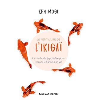 le petit livre de l 39 ikiga la m thode japonaise pour trouver un sens sa vie broch ken. Black Bedroom Furniture Sets. Home Design Ideas