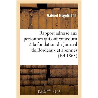 Rapport adressé aux personnes qui ont concouru à la fondation du Journal de Bordeaux et aux abonnés