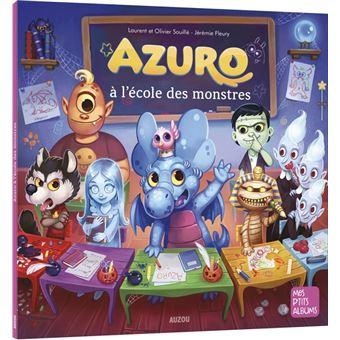 Azuro Azuro à Lécole Des Monstres Olivier Souillé Laurent
