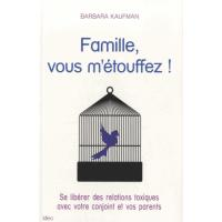 Famille vous m'étouffez : les relations toxiques dans la famille