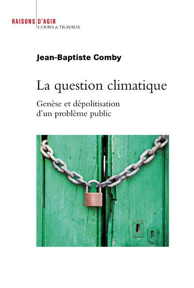 La Question climatique. Genèse et dépolitisation d'un problème public