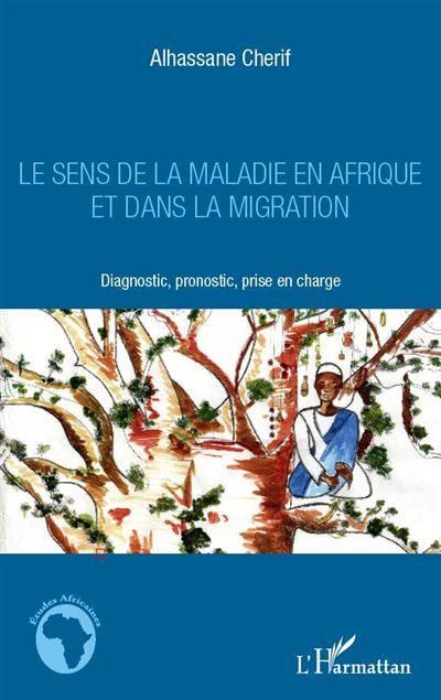 Le sens de la maladie en Afrique et dans la migration - L´harmattan