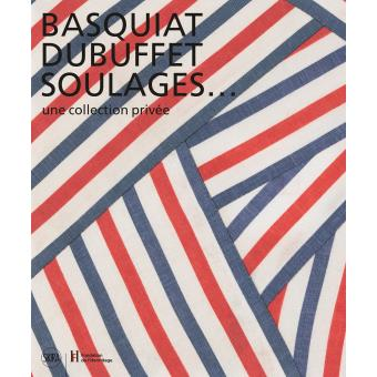 Basquiat Dubuffet Soulages Une Collection Prive