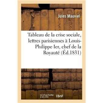 Tableau de la crise sociale, lettres parisiennes à Louis-Philippe Ier, chef de la Royauté du 9 août