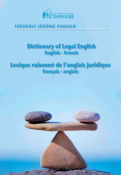 Dictionary of legal english / Lexique raisonné de l'anglais juridique