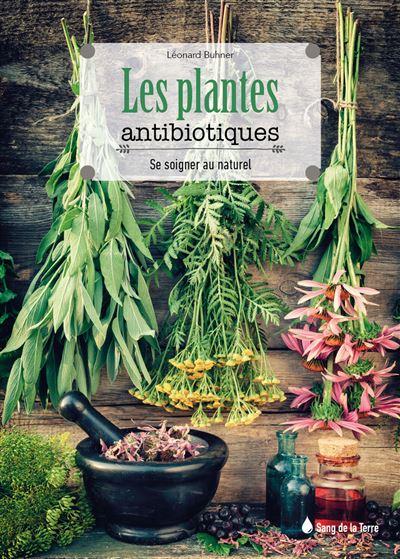 Les plantes antibiotiques - Se soigner au naturel