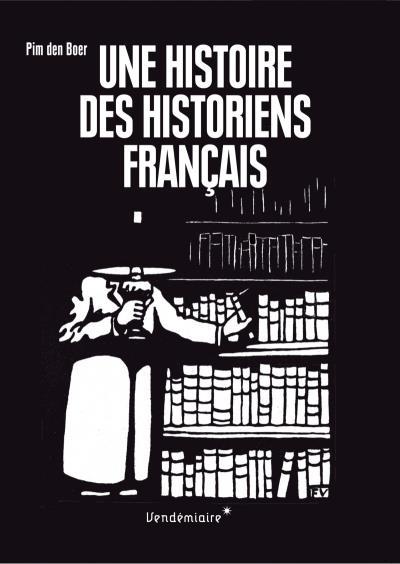 Une histoire des historiens francais