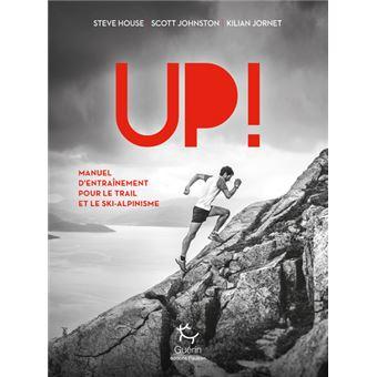 Up ! Manuel d'entraînement pour le trail et le ski-alpinisme