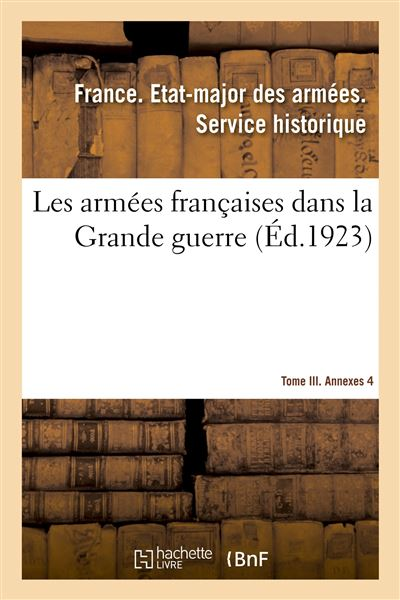 Les armées françaises dans la Grande guerre. Tome III. Annexes 4