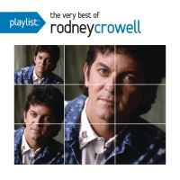 Playlist the very best of rodney crowell/remasterise