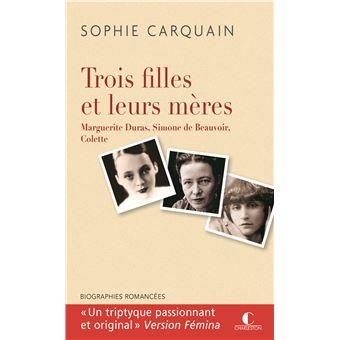 Trois filles et leurs mères : Duras, Colette, Beauvoir