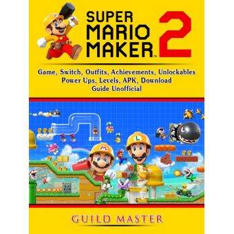 Super Mario Maker 2 Game, Switch, Outfits, Achievements, Unlockables, Power  Ups, Levels, APK, Download, Guide Unofficial