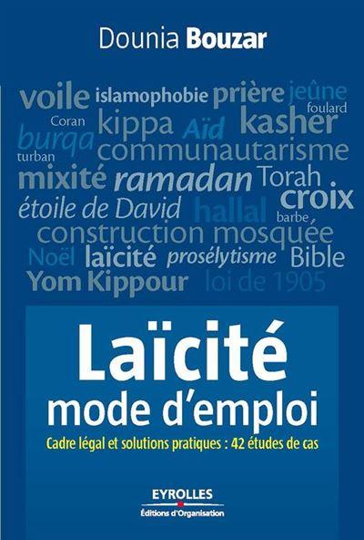 Laïcité, mode d'emploi - Cadre légal et solutions pratiques : 42 études de cas - 9782212008951 - 12,99 €