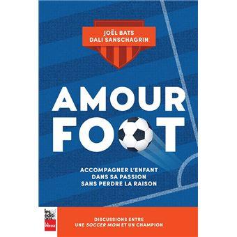 Amour Foot – Accompagner l'enfant dans sa passion sans perdre la raison