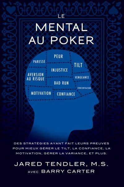 Le Mental Au Poker - Des stratégies ayant fait leurs preuves pour mieux gérer le tilt, la confiance, la motivation, gérer la variance, et plus - 9780983959786 - 9,01 €