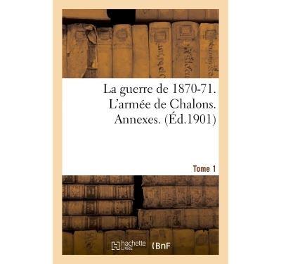 La guerre de 1870-71. L'armée de Chalons. Annexes