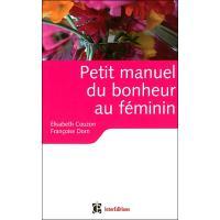Petit manuel du bonheur au féminin - Des clés pour vivre heureuse