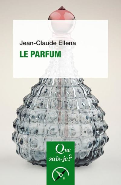 Le parfum - « Que sais-je ? » n° 1888 - 9782130804536 - 6,99 €