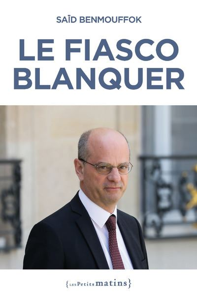 Le fiasco Blanquer - Dernier livre de Said Benmouffok - Précommande & date  de sortie | fnac