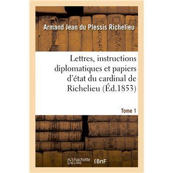 Lettres, instructions diplomatiques et papiers d'état du cardinal de Richelieu