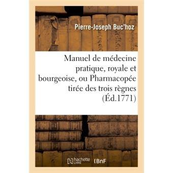 Manuel de médecine pratique, royale et bourgeoise, ou Pharmacopée tirée des trois règnes,