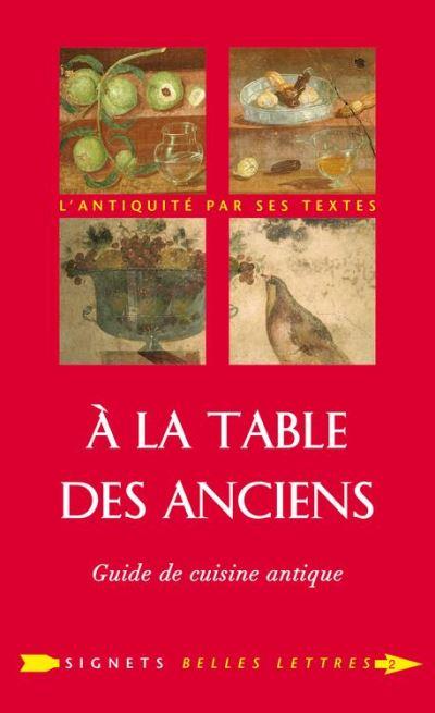 À la Table des Anciens - Guide de cuisine antique - 9782251906584 - 10,99 €