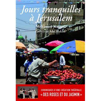 """Jours tranquilles à Jérusalem - Chroniques d'une création théâtrale """"Des Roses et du Jasmin"""""""