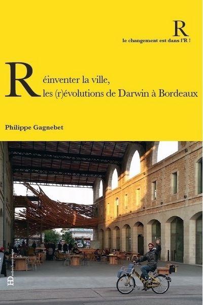 Réinventer la ville : Les (r)évolutions de Darwin à Bordeaux