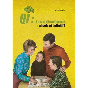 Qi Le Test D Intelligence Absolu Et Definitif A Faire Broche Jean Gourounas Achat Livre Fnac