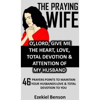 The Praying Wife O Lord Give Me The Heart Love Total Devotion