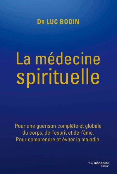 La médecine spirituelle - Pour une guérison complète et globale du corps, de l'esprit et de l'âme. - 9782813217141 - 17,99 €