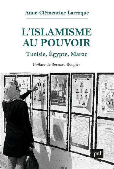 L'islamisme au pouvoir - Tunisie, Égypte, Maroc (2011-2017) - 9782130802426 - 14,99 €