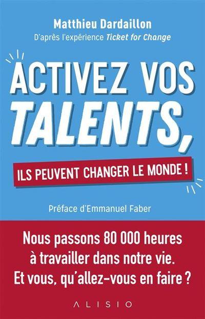 Activez vos talents, ils peuvent changer le monde ! - 9782379350559 - 12,99 €