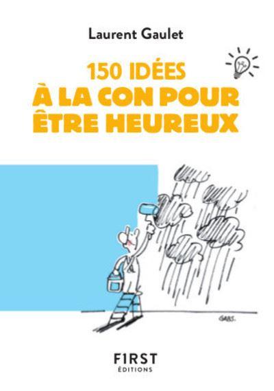 150 idées à la con pour être heureux