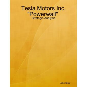 "Strategic Analysis: Tesla Motors and ""Powerwall"""
