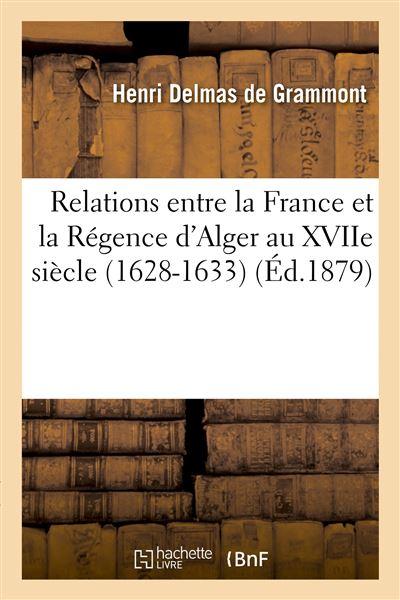 Relations entre la France et la Régence d'Alger au XVIIe siècle. La Mission de Sanson Napollon