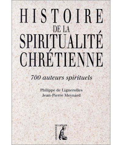 Histoire de la spiritualité chrétienne 700 auteurs spirituels
